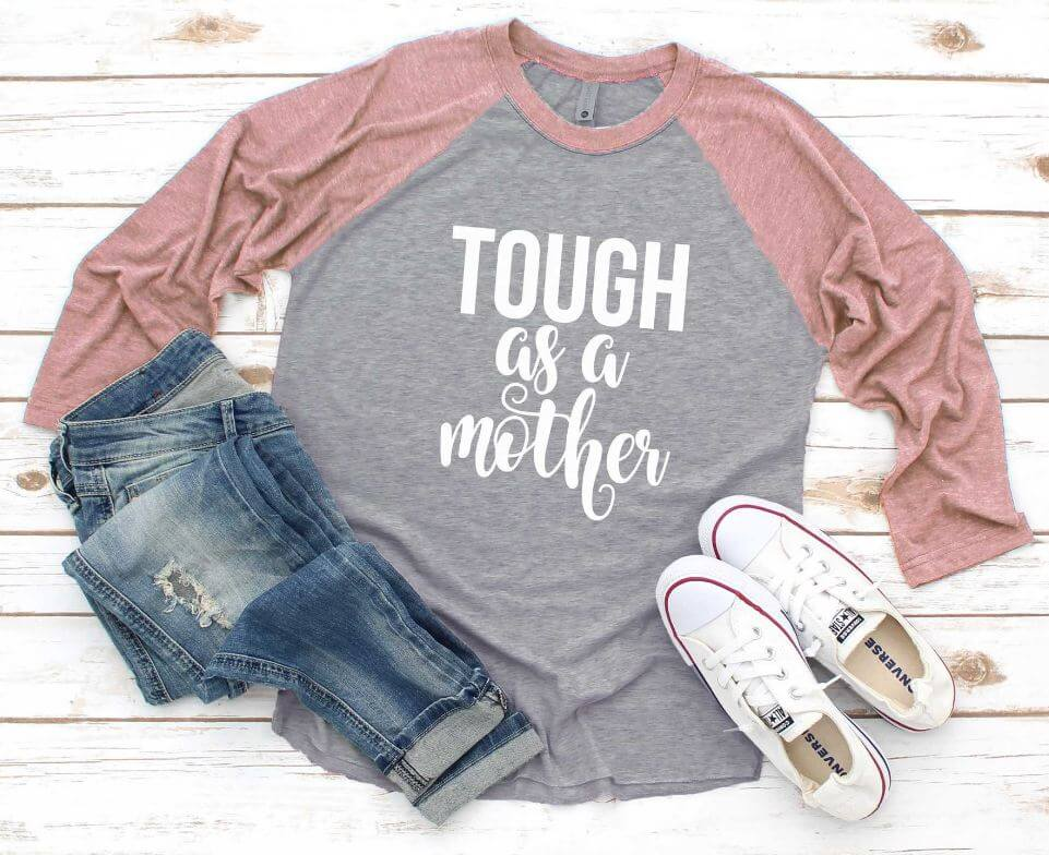 3) Mom Shirt. Tough As A Mother T-Shirt